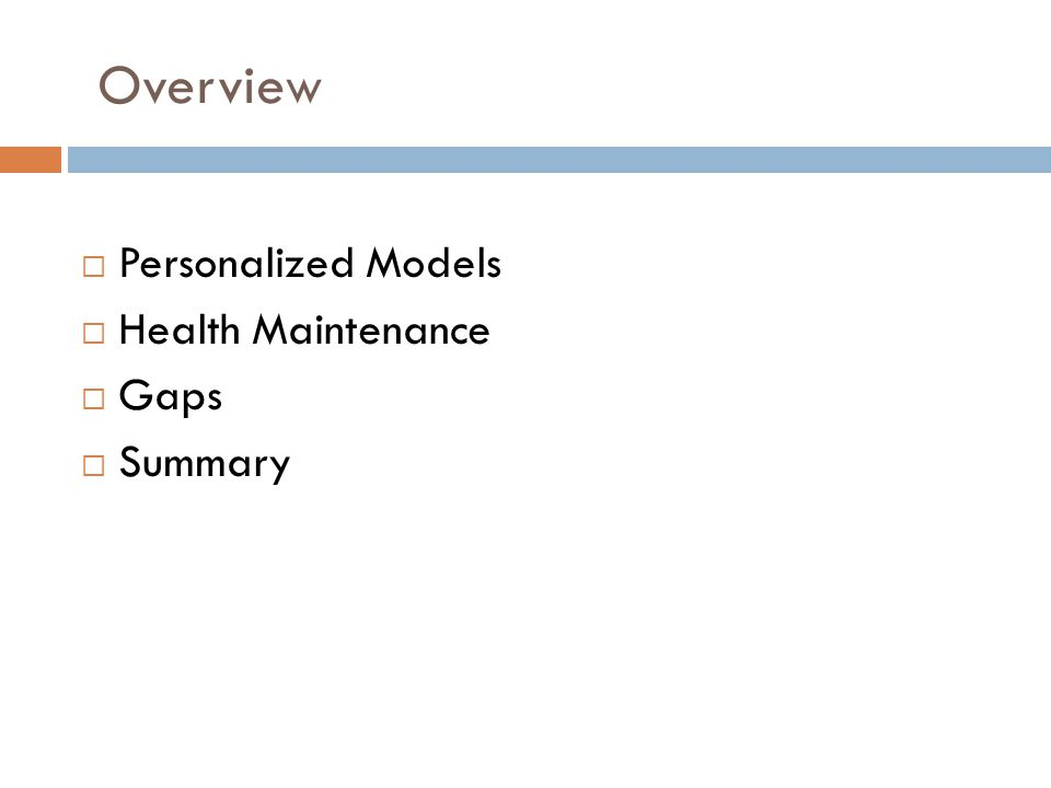 Overview  Personalized Models  Health Maintenance  Gaps  Summary