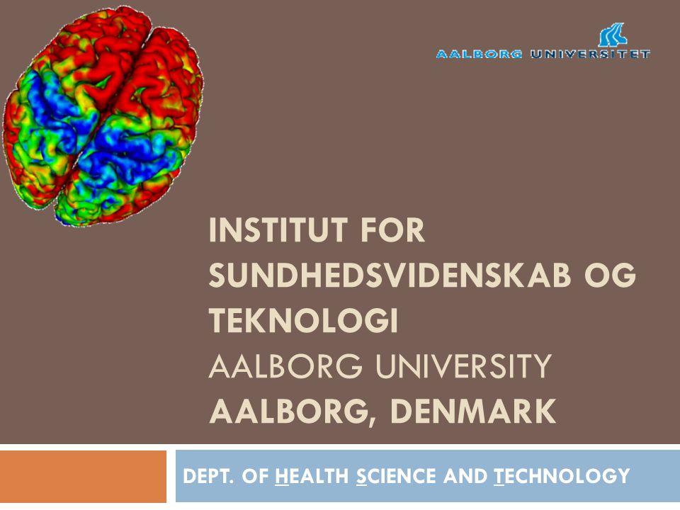 INSTITUT FOR SUNDHEDSVIDENSKAB OG TEKNOLOGI AALBORG UNIVERSITY AALBORG, DENMARK DEPT.