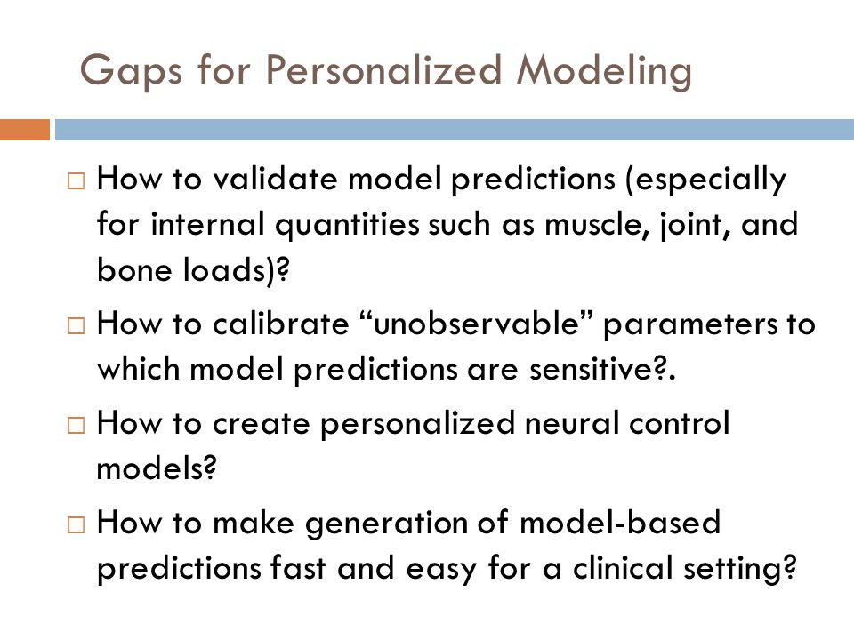 Gaps for Personalized Modeling  How to validate model predictions (especially for internal quantities such as muscle, joint, and bone loads).