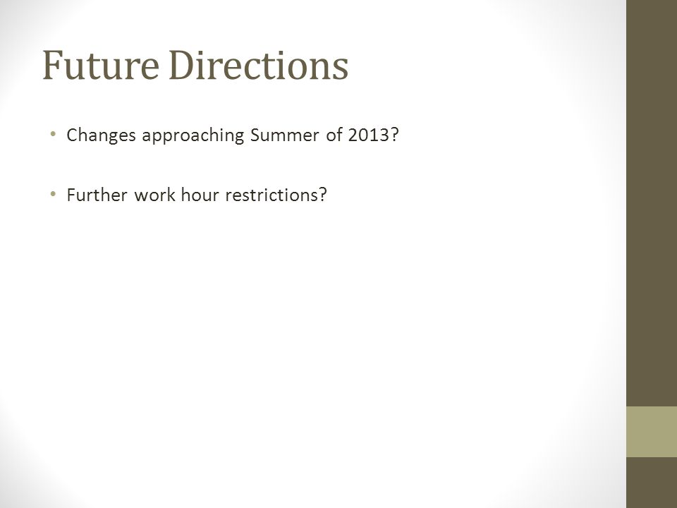 Future Directions Changes approaching Summer of 2013 Further work hour restrictions