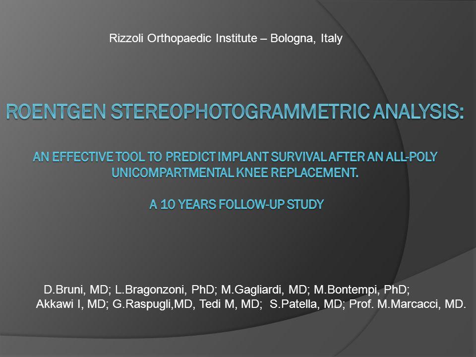 D.Bruni, MD; L.Bragonzoni, PhD; M.Gagliardi, MD; M.Bontempi, PhD; Akkawi I, MD; G.Raspugli,MD, Tedi M, MD; S.Patella, MD; Prof.