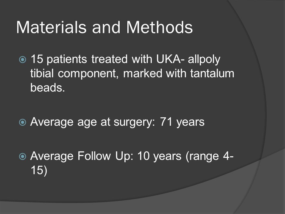 Materials and Methods  15 patients treated with UKA- allpoly tibial component, marked with tantalum beads.
