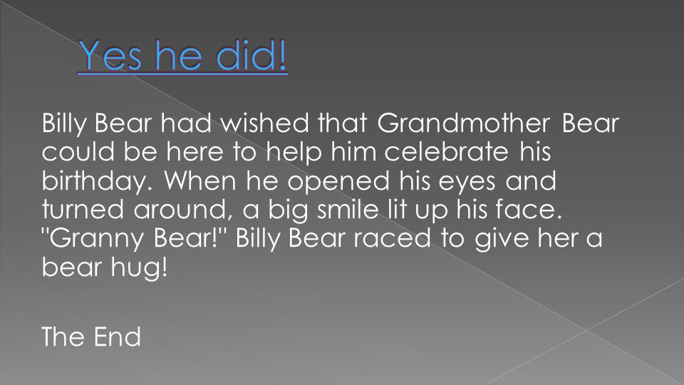 Billy Bear had wished that Grandmother Bear could be here to help him celebrate his birthday.