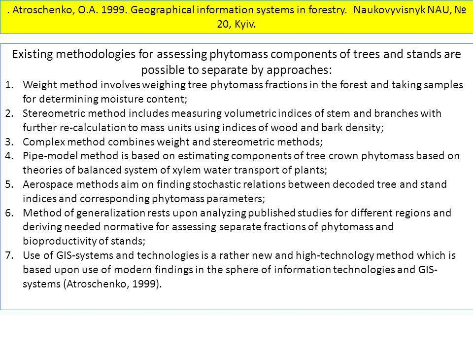 . Atroschenko, O.A. 1999. Geographical information systems in forestry. Naukovyvisnyk NAU, № 20, Kyiv. Existing methodologies for assessing phytomass