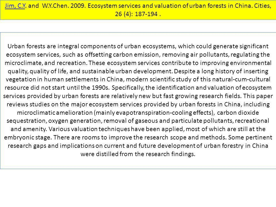 Jim, C.YJim, C.Y. and W.Y.Chen. 2009. Ecosystem services and valuation of urban forests in China. Cities, 26 (4): 187-194. Urban forests are integral