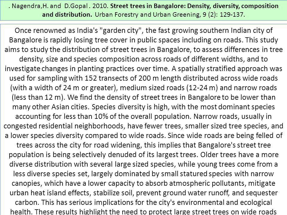 . Nagendra,H. and D.Gopal. 2010. Street trees in Bangalore: Density, diversity, composition and distribution. Urban Forestry and Urban Greening, 9 (2)
