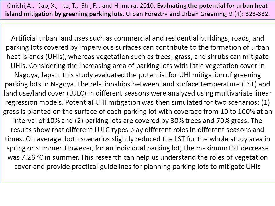 Onishi,A., Cao, X., Ito, T., Shi, F., and H.Imura. 2010. Evaluating the potential for urban heat- island mitigation by greening parking lots. Urban Fo