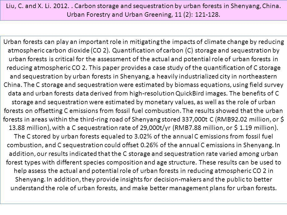 Liu, C. and X. Li. 2012.. Carbon storage and sequestration by urban forests in Shenyang, China. Urban Forestry and Urban Greening, 11 (2): 121-128. Ur