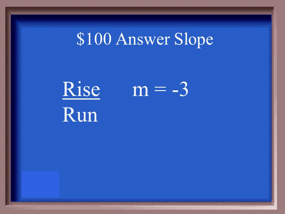 $100 Question Slope Find the slope of the line (0, 4) (3, -5)