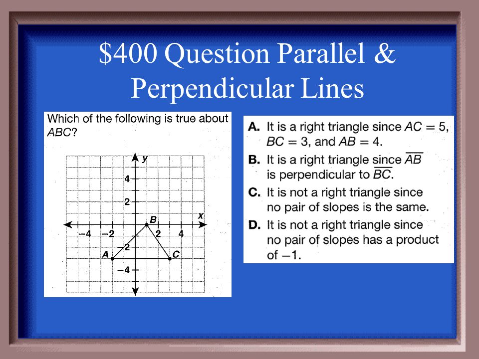 """A. 1 and -1 are """"opposite reciprocals"""" $300 Answer Parallel & Perpendicular Lines"""
