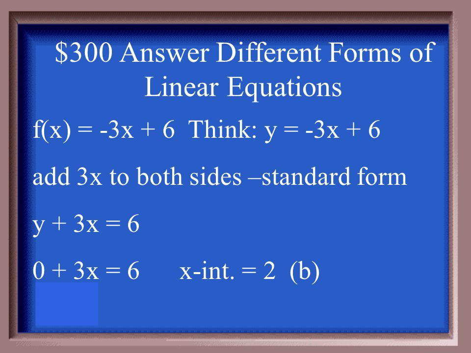 $300 Question Different Forms of Linear Equations What is the x-intercept of the linear function f(x) = -3x + 6.