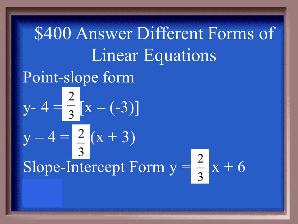 $400 Question Different Forms of Linear Equations A line has a slope of and passes through the point (-3, 4). What is the equation of the line in poin
