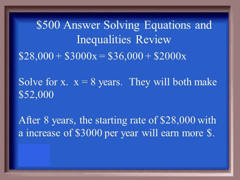 $500 Question Solving Equations and Inequalities Review Janine has job offers at two companies. One company offers a starting salary of $28,000 with a