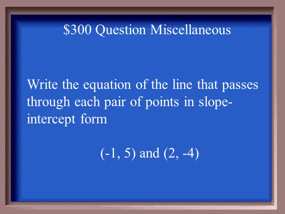 $200 Answer Miscellaneous Graph has a negative slope—straight line It is a linear function because table has a constant rate of change and graph is a straight line