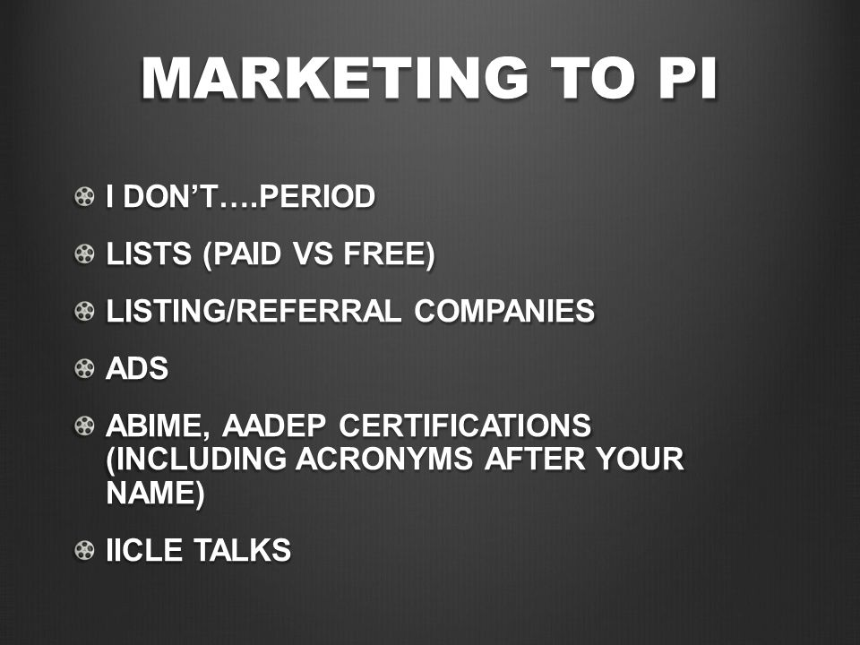 MARKETING TO PI I DON'T….PERIOD LISTS (PAID VS FREE) LISTING/REFERRAL COMPANIES ADS ABIME, AADEP CERTIFICATIONS (INCLUDING ACRONYMS AFTER YOUR NAME) I