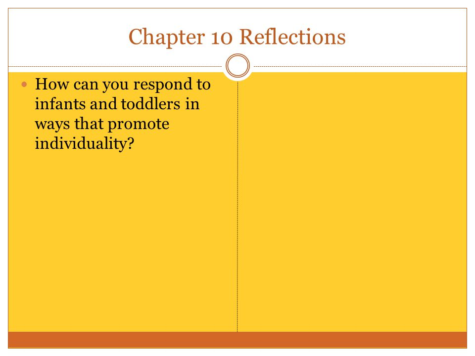 Chapter 10 Reflections How can you respond to infants and toddlers in ways that promote individuality