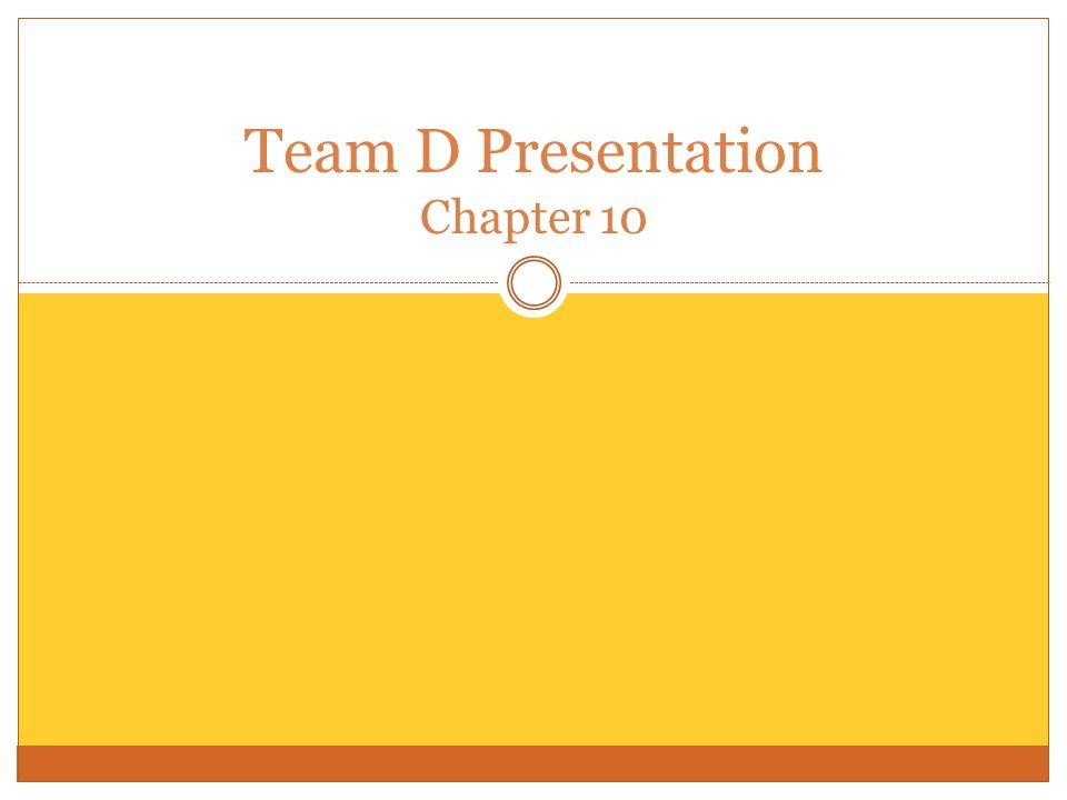 Team D Presentation Chapter 10
