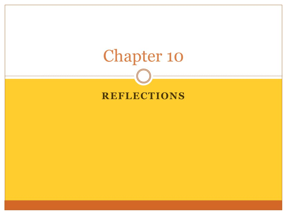 REFLECTIONS Chapter 10