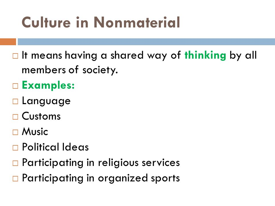 Culture in Nonmaterial  It means having a shared way of thinking by all members of society.