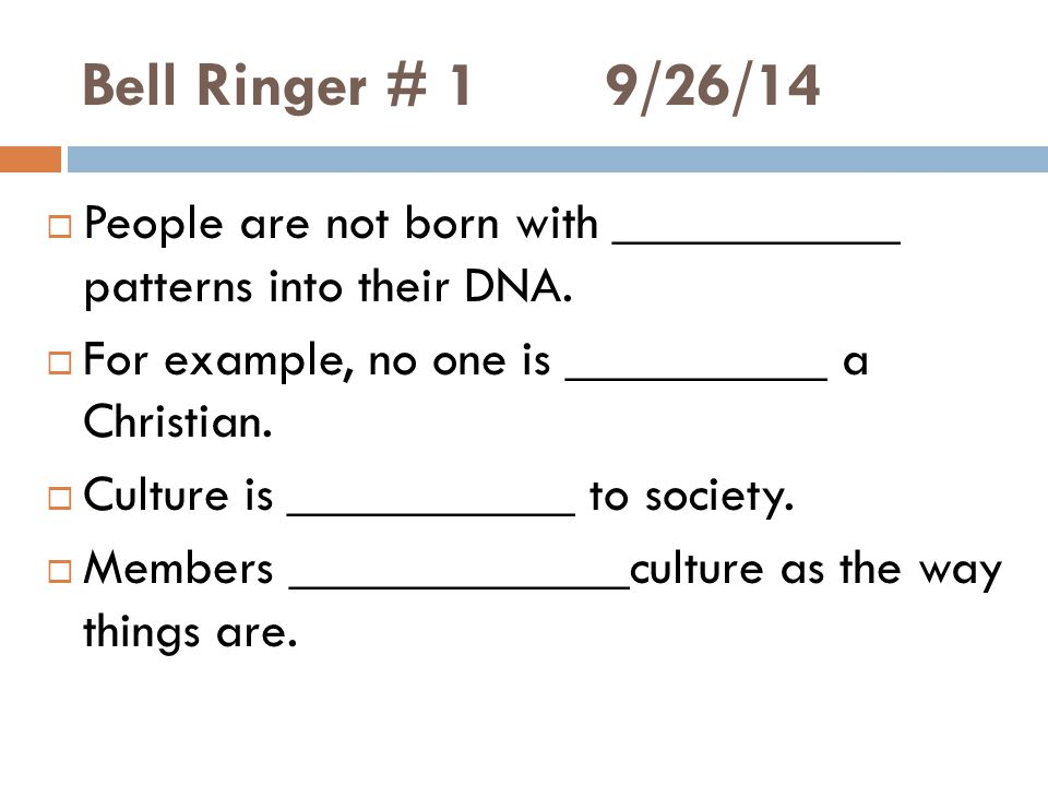 Bell Ringer # 19/26/14  People are not born with ___________ patterns into their DNA.