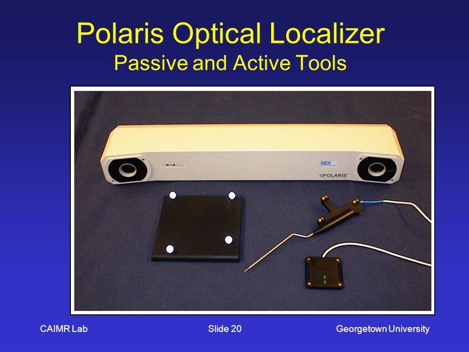 CAIMR LabGeorgetown UniversitySlide 20 Polaris Optical Localizer Passive and Active Tools