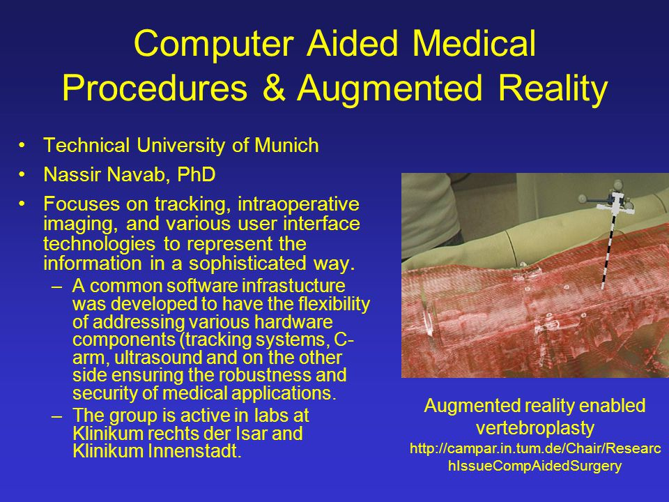 Computer Aided Medical Procedures & Augmented Reality Technical University of Munich Nassir Navab, PhD Focuses on tracking, intraoperative imaging, an
