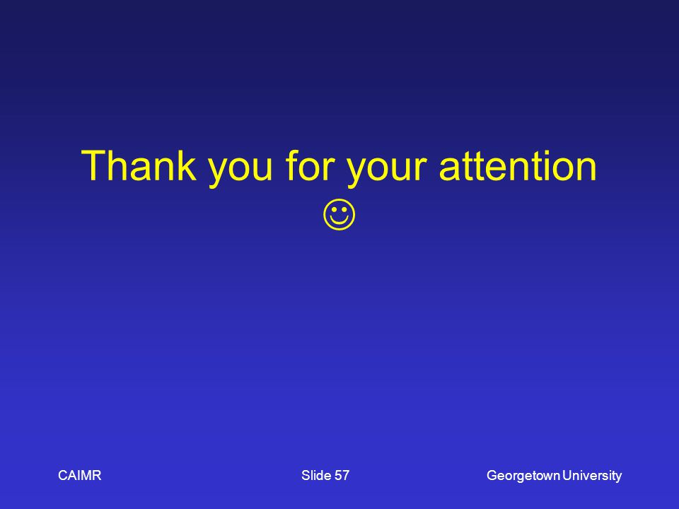 Thank you for your attention CAIMRGeorgetown UniversitySlide 57