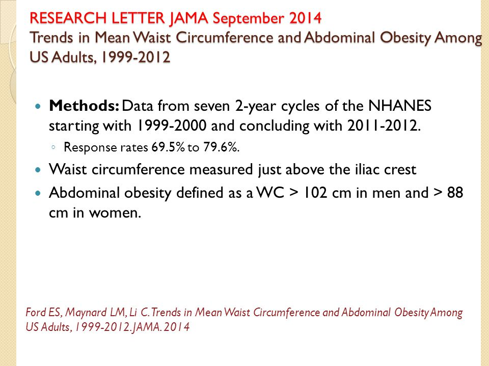 RESEARCH LETTER JAMA September 2014 Trends in Mean Waist Circumference and Abdominal Obesity Among US Adults, 1999-2012 Methods: Data from seven 2-yea