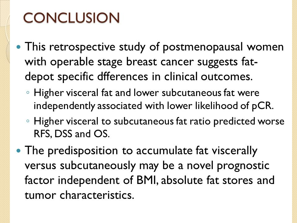 CONCLUSION This retrospective study of postmenopausal women with operable stage breast cancer suggests fat- depot specific dfferences in clinical outc