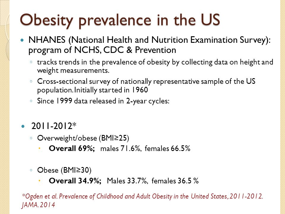 Trends in the prevalence of obesity among adults aged 20 years and over, by sex: United States 1960-2012 Percentage Years No significant change from 2003-2004 to 2011-2012, Except women ≥ 60 years Obesity increased from 31.5% to more than 38%.