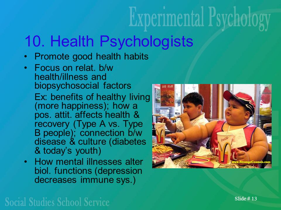 Slide # 13 10. Health Psychologists Promote good health habits Focus on relat.
