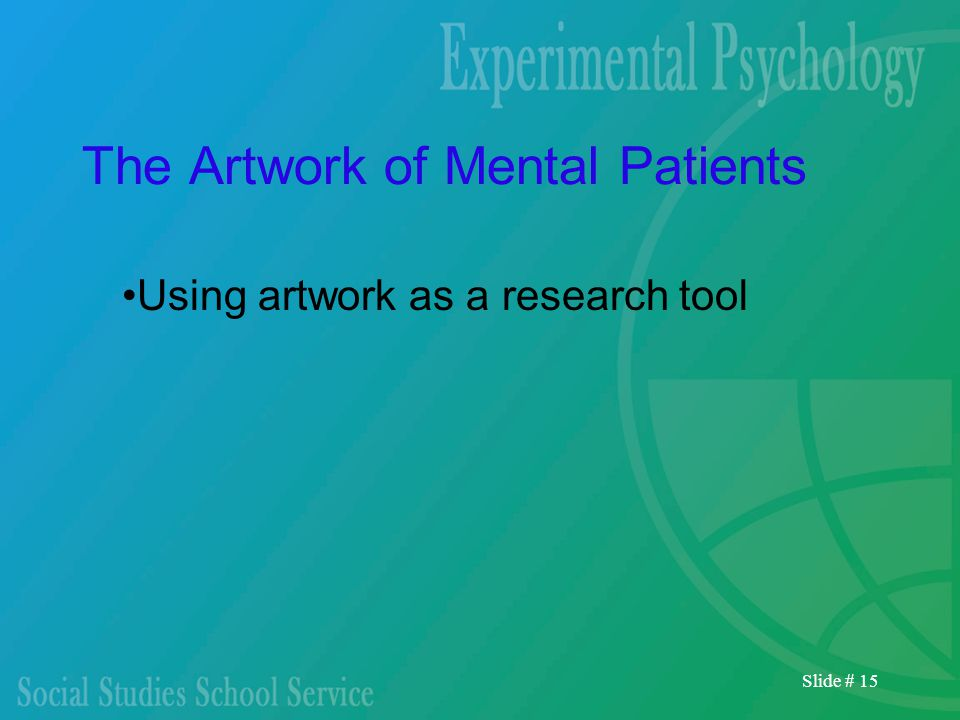 Slide # 15 The Artwork of Mental Patients Using artwork as a research tool