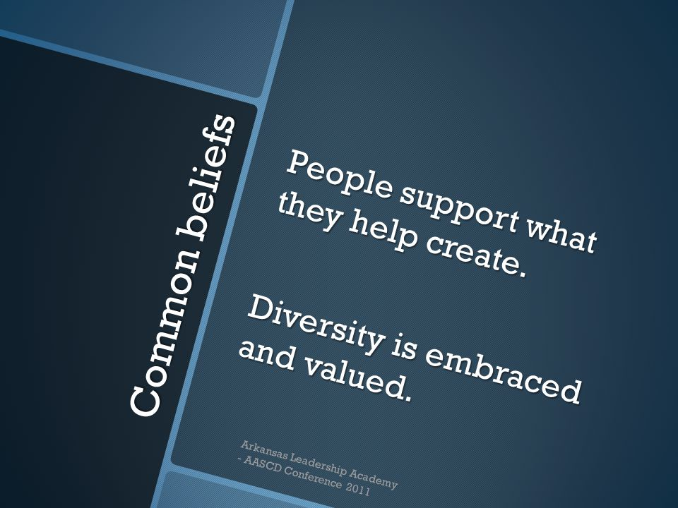 Common beliefs People support what they help create. Diversity is embraced and valued. Arkansas Leadership Academy - AASCD Conference 2011