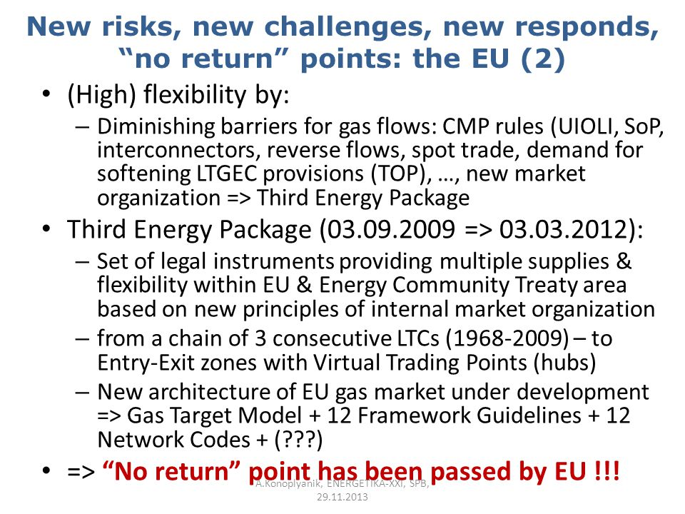 "New risks, new challenges, new responds, ""no return"" points: the EU (2) (High) flexibility by: – Diminishing barriers for gas flows: CMP rules (UIOLI,"