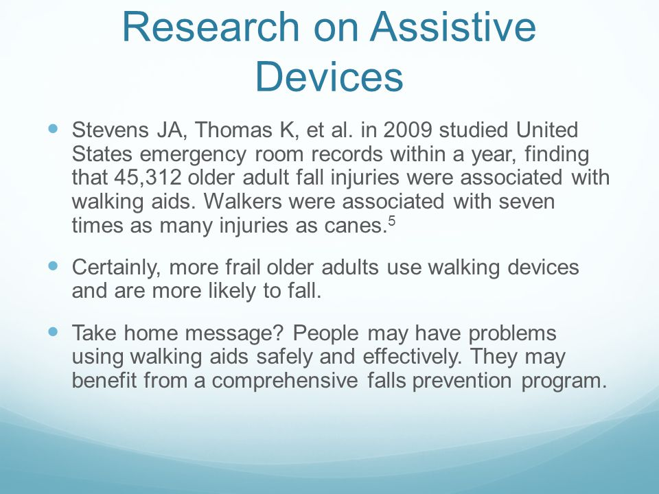 Research on Assistive Devices Stevens JA, Thomas K, et al. in 2009 studied United States emergency room records within a year, finding that 45,312 old