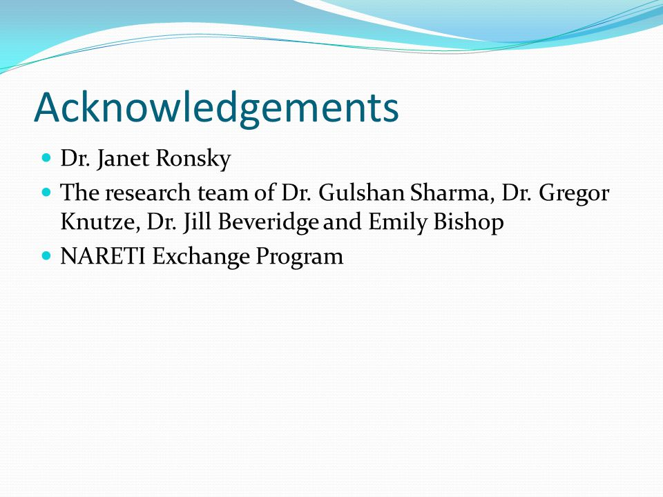 Acknowledgements Dr. Janet Ronsky The research team of Dr. Gulshan Sharma, Dr. Gregor Knutze, Dr. Jill Beveridge and Emily Bishop NARETI Exchange Prog