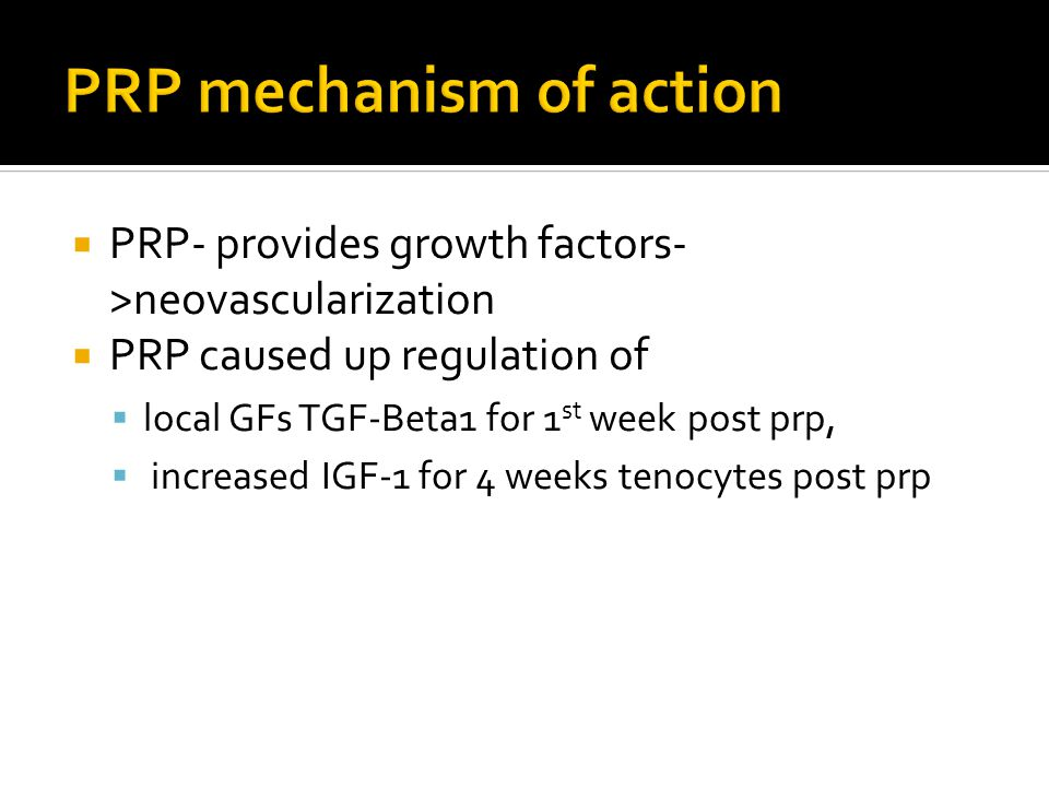  PRP- provides growth factors- >neovascularization  PRP caused up regulation of  local GFs TGF-Beta1 for 1 st week post prp,  increased IGF-1 for