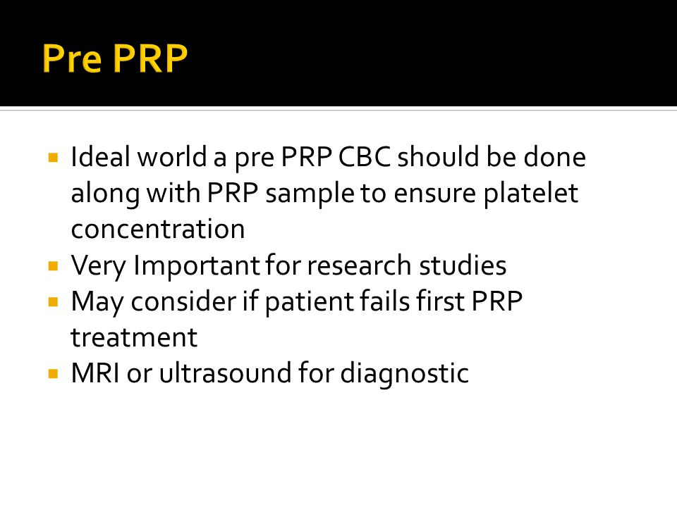  Ideal world a pre PRP CBC should be done along with PRP sample to ensure platelet concentration  Very Important for research studies  May consider