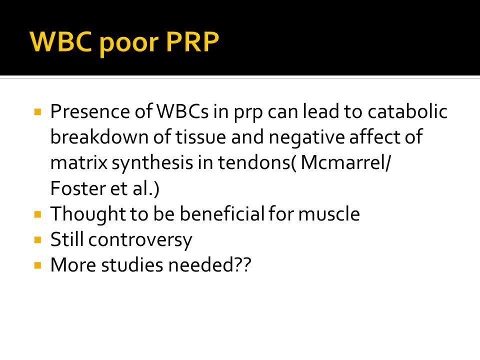  Presence of WBCs in prp can lead to catabolic breakdown of tissue and negative affect of matrix synthesis in tendons( Mcmarrel/ Foster et al.)  Tho