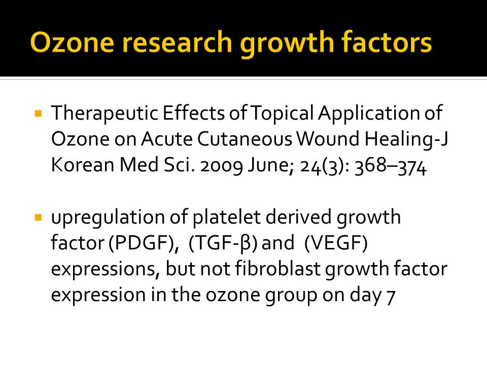  Therapeutic Effects of Topical Application of Ozone on Acute Cutaneous Wound Healing-J Korean Med Sci. 2009 June; 24(3): 368–374  upregulation of p