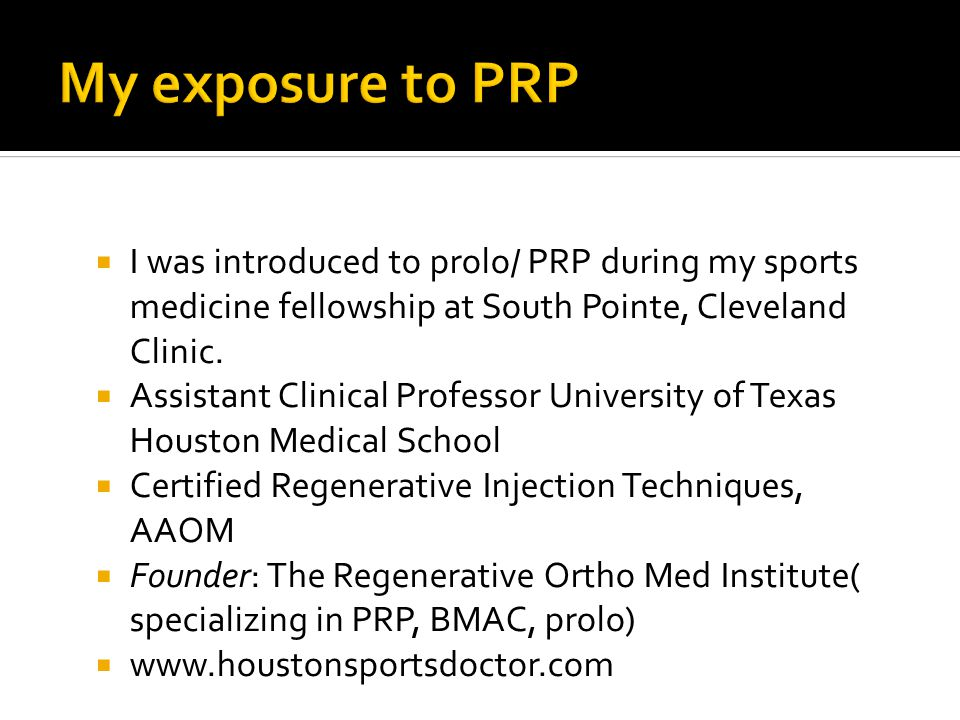  I was introduced to prolo/ PRP during my sports medicine fellowship at South Pointe, Cleveland Clinic.  Assistant Clinical Professor University of