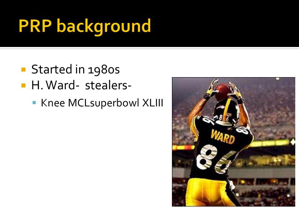  Started in 1980s  H. Ward- stealers-  Knee MCLsuperbowl XLIII