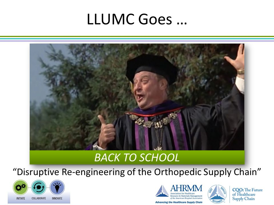 """BACK TO SCHOOL LLUMC Goes … """"Disruptive Re-engineering of the Orthopedic Supply Chain"""""""