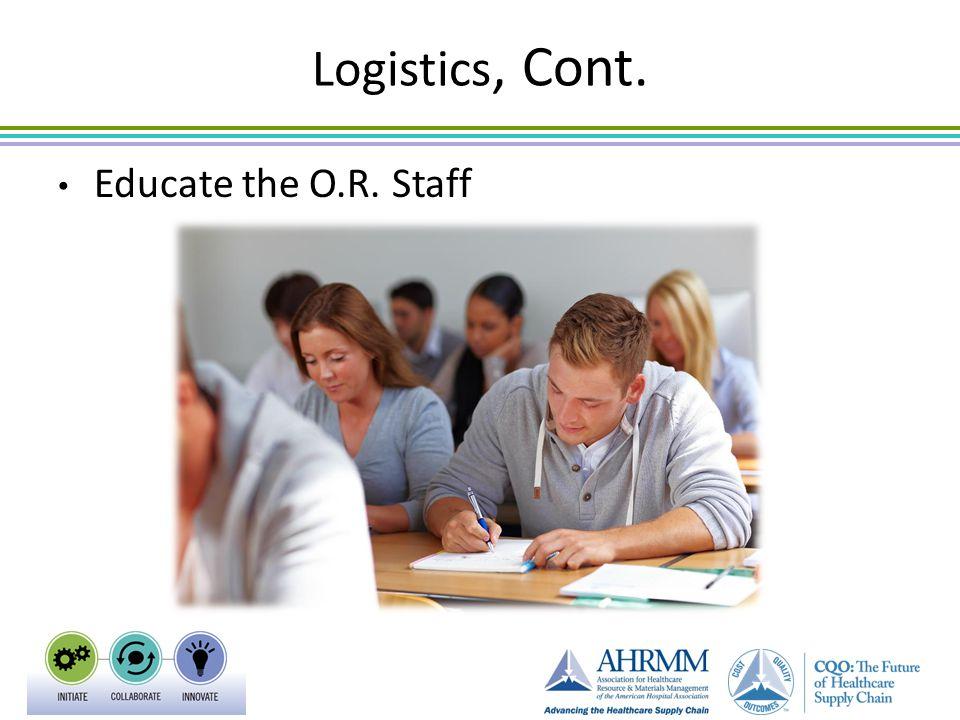 Logistics, Cont. Educate the O.R. Staff