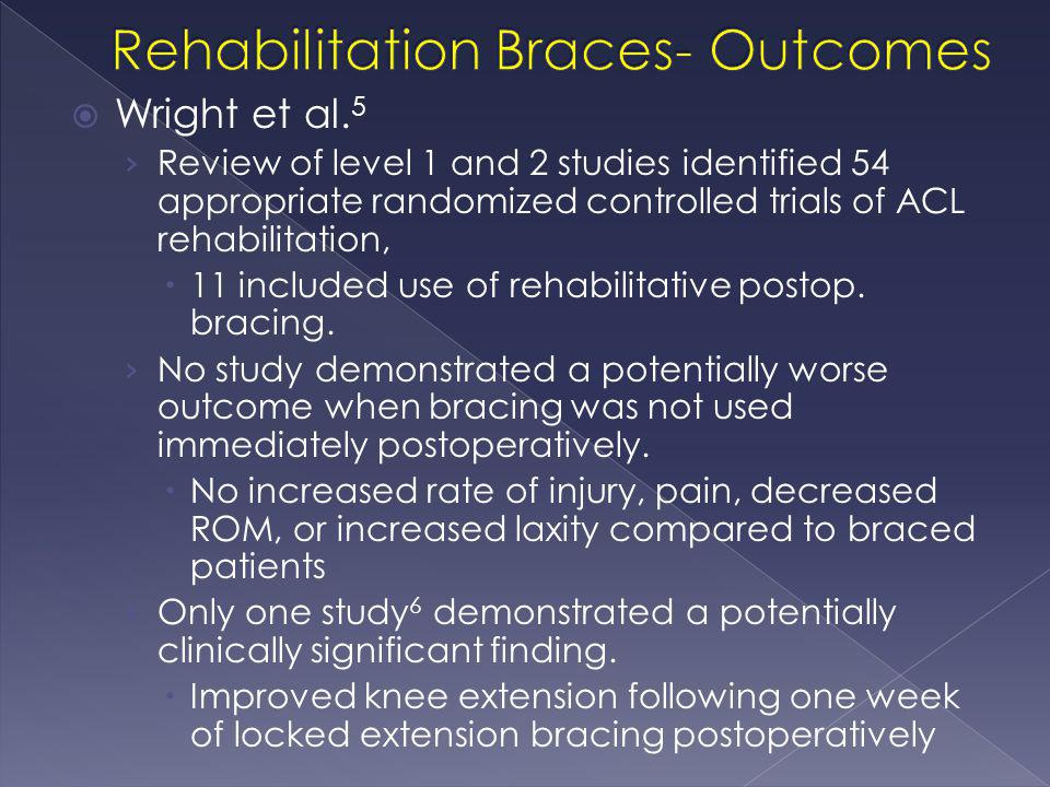  Wright et al. 5 › Review of level 1 and 2 studies identified 54 appropriate randomized controlled trials of ACL rehabilitation,  11 included use of