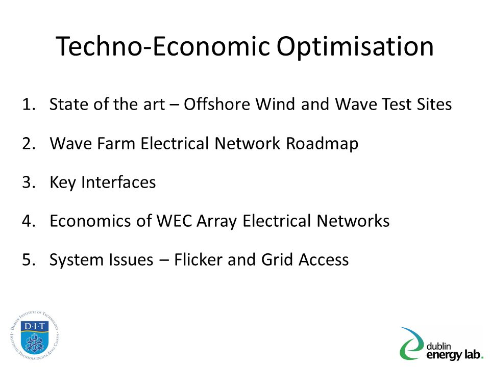 Techno-Economic Optimisation 1.State of the art – Offshore Wind and Wave Test Sites 2.Wave Farm Electrical Network Roadmap 3.Key Interfaces 4.Economic