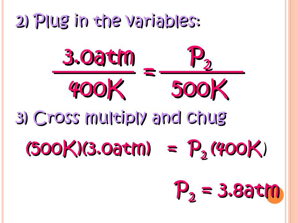  T 1 = 127°C + 273 = 400K  P 1 = 3.0 atm  T 2 = 227°C + 273 = 500K  P 2 = .