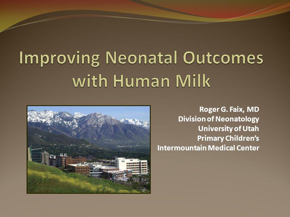 Roger G. Faix, MD Division of Neonatology University of Utah Primary Children's Intermountain Medical Center