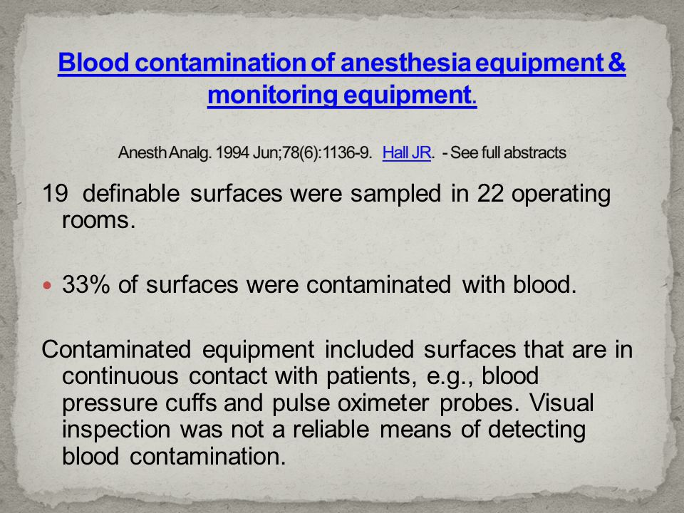 19 definable surfaces were sampled in 22 operating rooms. 33% of surfaces were contaminated with blood. Contaminated equipment included surfaces that