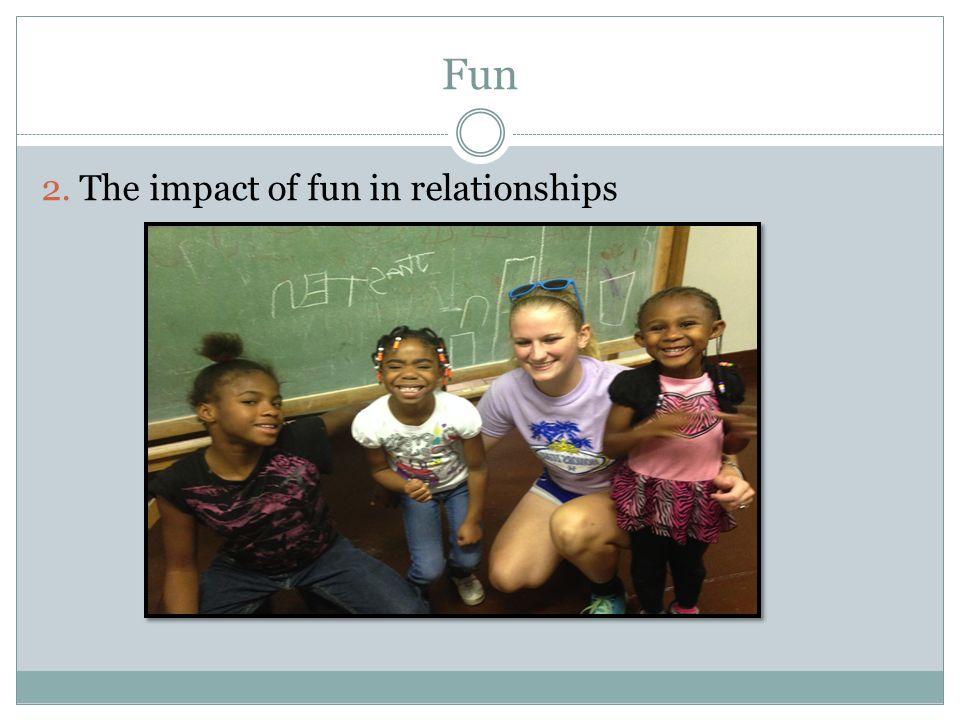 Fun 2. The impact of fun in relationships